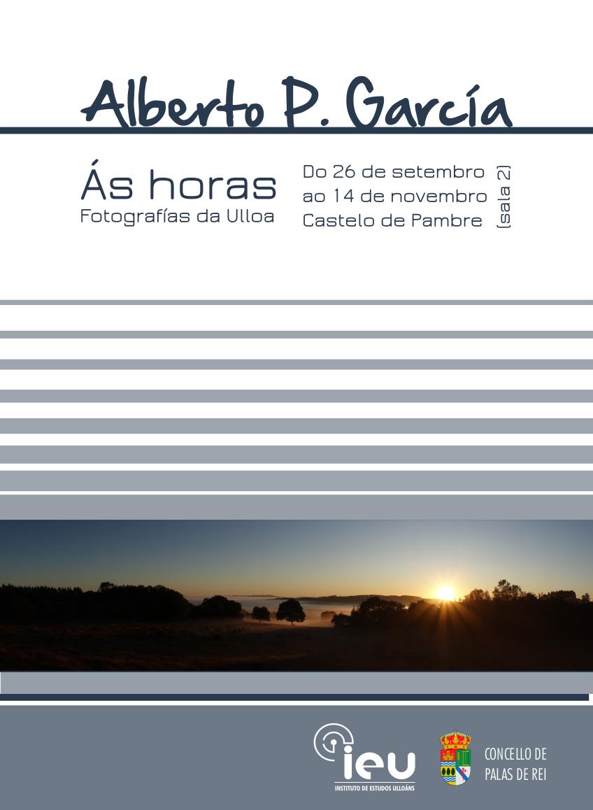 cartaz exposición As Horas, Alberto P García, Instituto de Estudos Ulloáns, castelo de Pambre